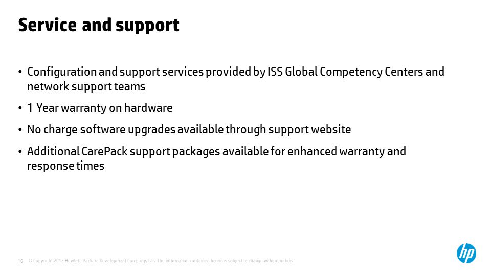 Service and support Configuration and support services provided by ISS Global Competency Centers and network support teams.