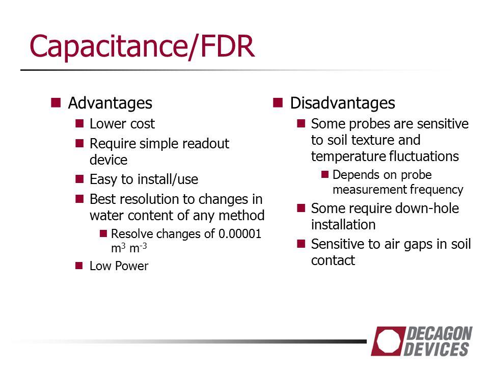 Capacitance/FDR Advantages Disadvantages Lower cost