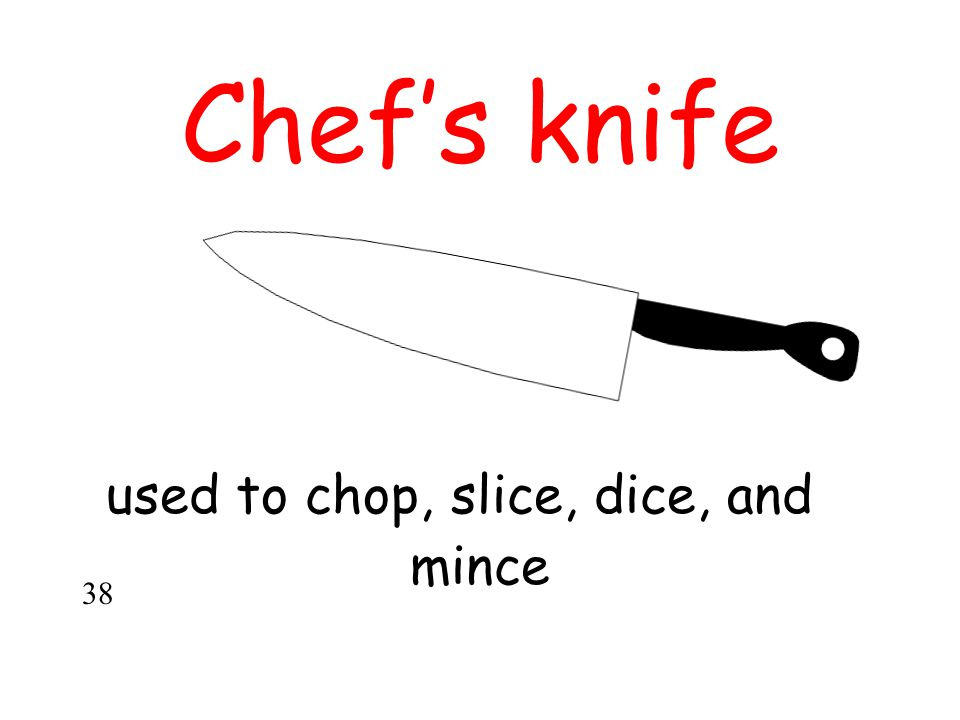 Chef's knife used to chop, slice, dice, and mince 38