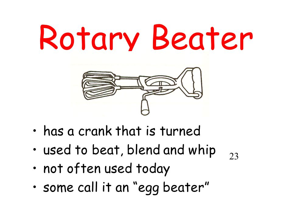 Rotary Beater has a crank that is turned used to beat, blend and whip