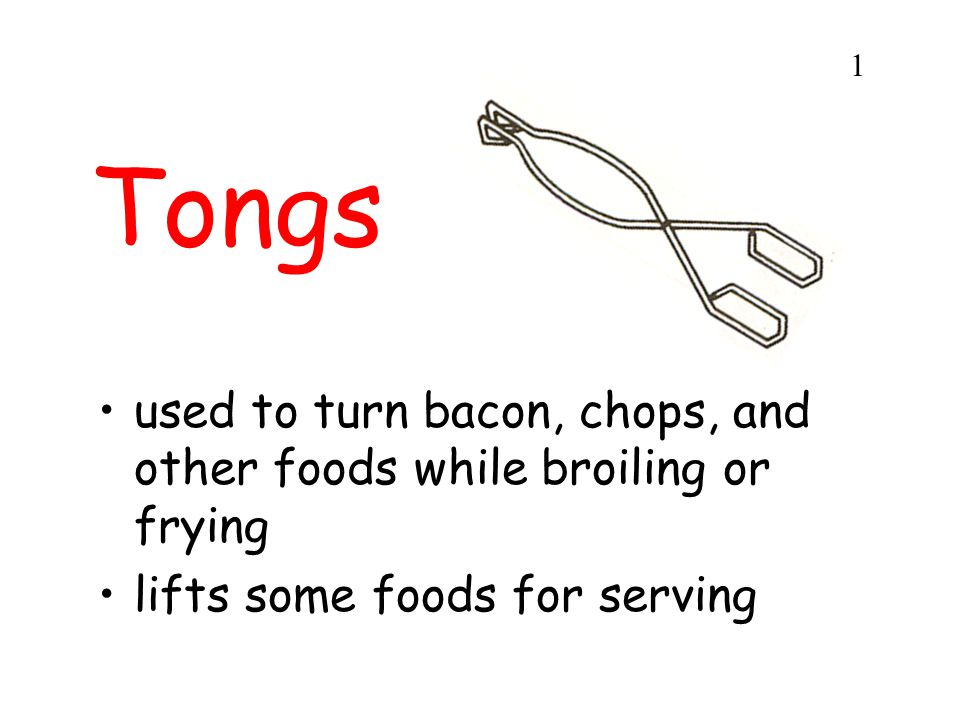 1 Tongs. used to turn bacon, chops, and other foods while broiling or frying.