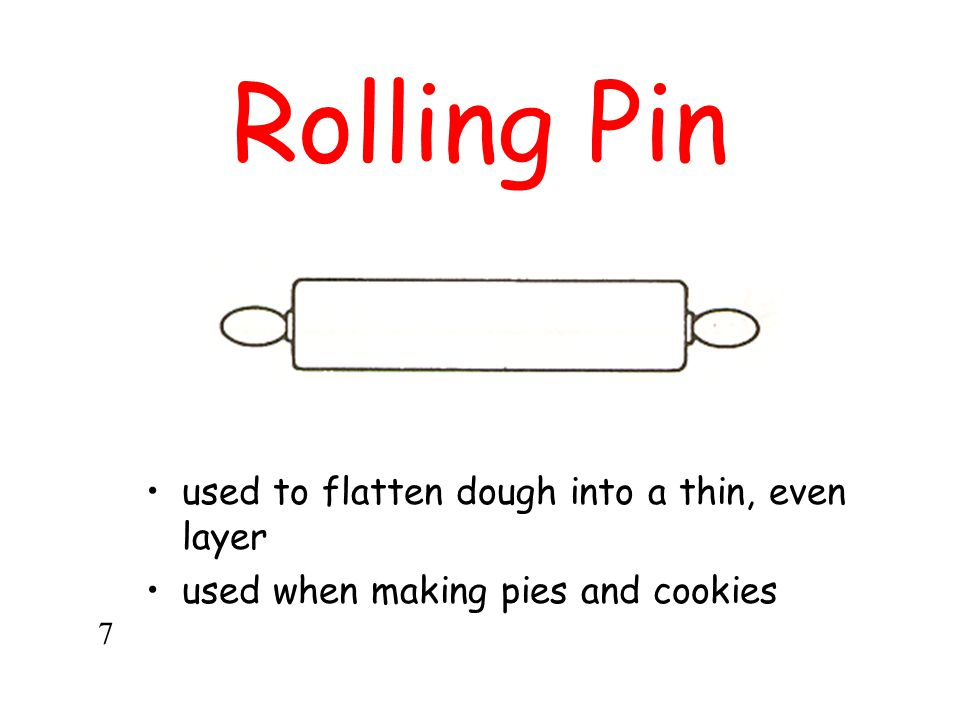 Rolling Pin used to flatten dough into a thin, even layer