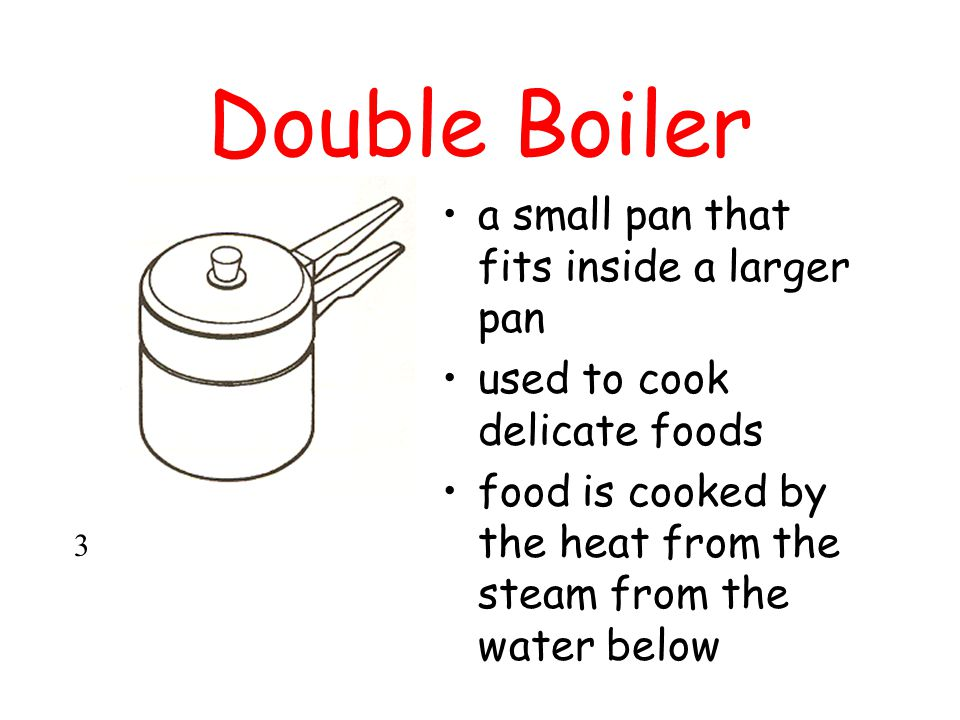 Double Boiler a small pan that fits inside a larger pan