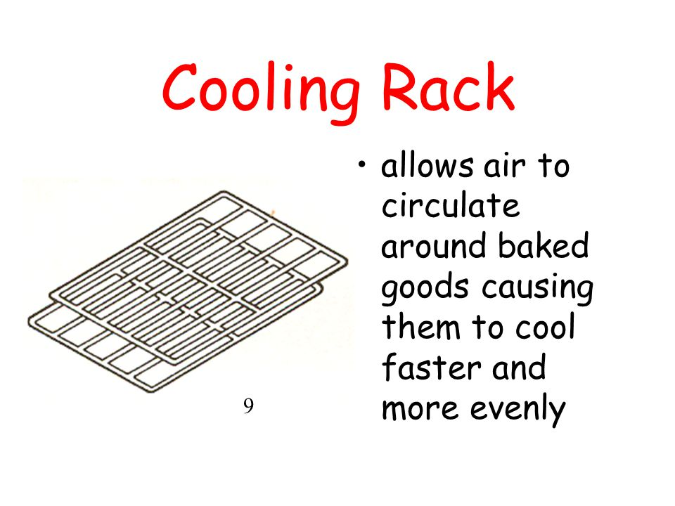 Cooling Rack allows air to circulate around baked goods causing them to cool faster and more evenly.