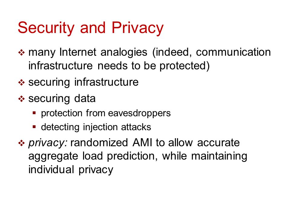 Security and Privacy many Internet analogies (indeed, communication infrastructure needs to be protected)
