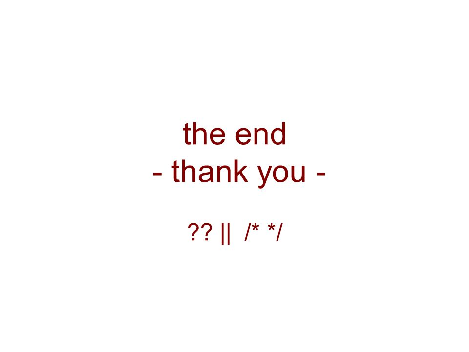 the end - thank you - || /* */