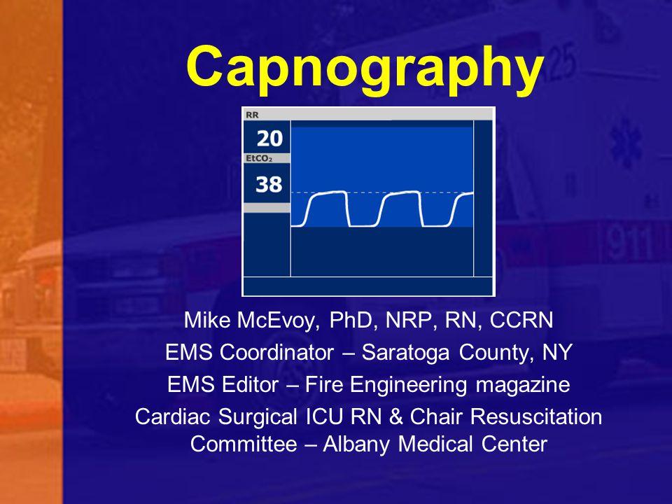 Capnography Mike McEvoy, PhD, NRP, RN, CCRN