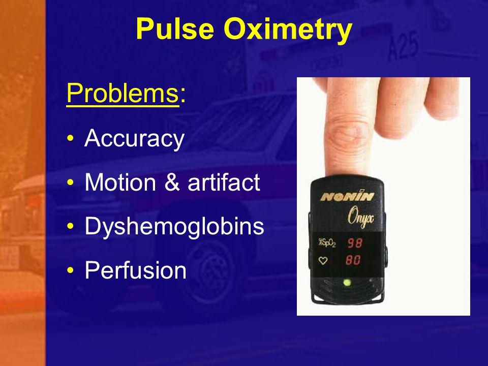 Pulse Oximetry Problems: Accuracy Motion & artifact Dyshemoglobins