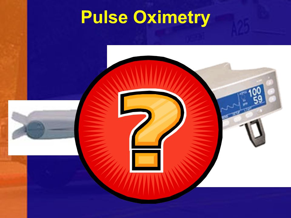 Pulse Oximetry First generation pulse oximetry has been known to produce a reading and a waveform even when not connected to patient.