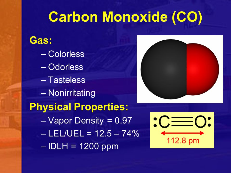 Carbon Monoxide (CO) Gas: Physical Properties: Colorless Odorless