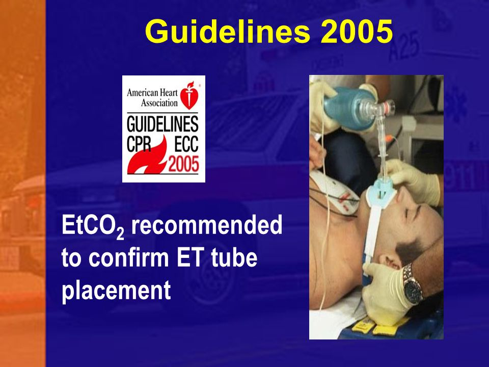 Guidelines 2005 EtCO2 recommended to confirm ET tube placement
