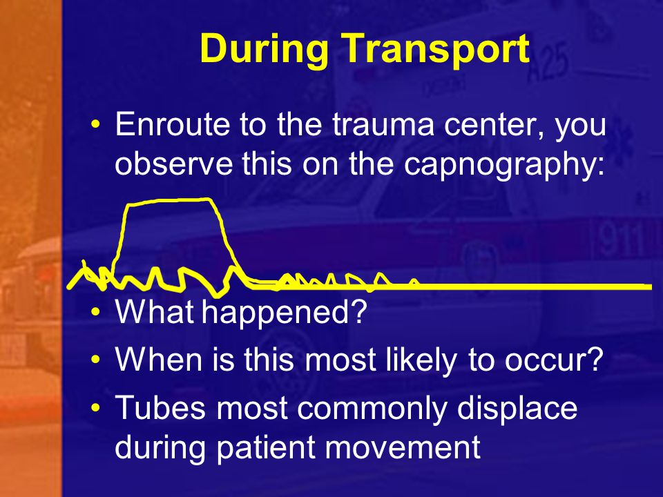 During Transport Enroute to the trauma center, you observe this on the capnography: What happened