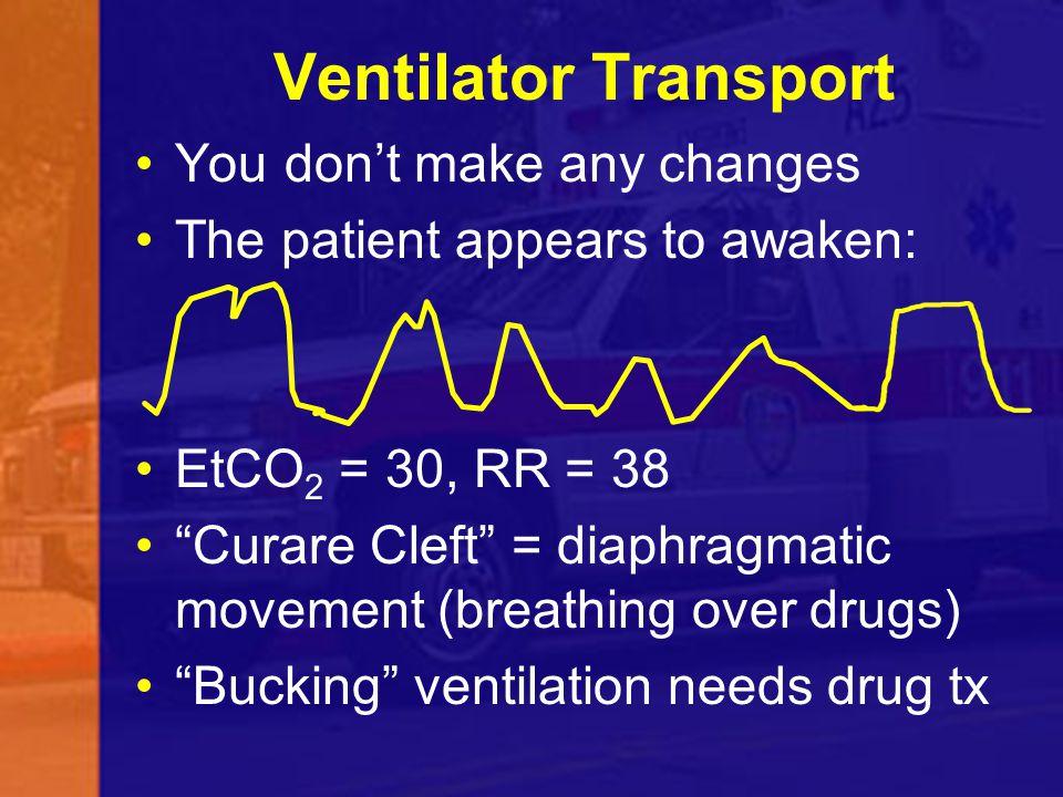 Ventilator Transport You don't make any changes