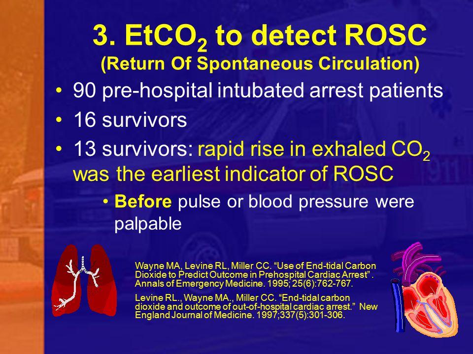 3. EtCO2 to detect ROSC (Return Of Spontaneous Circulation)