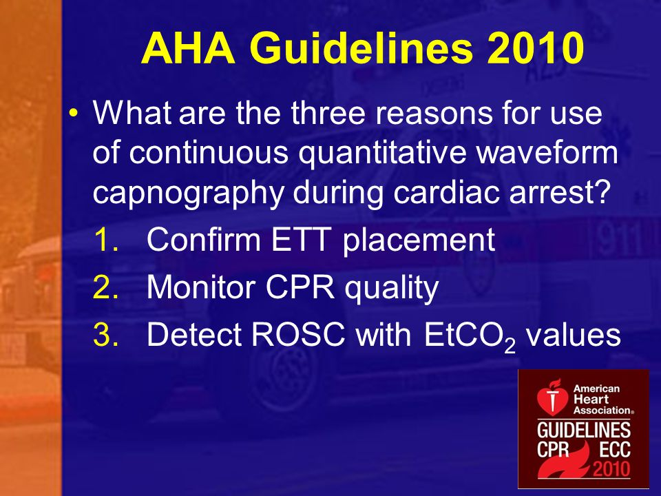 AHA Guidelines 2010 What are the three reasons for use of continuous quantitative waveform capnography during cardiac arrest