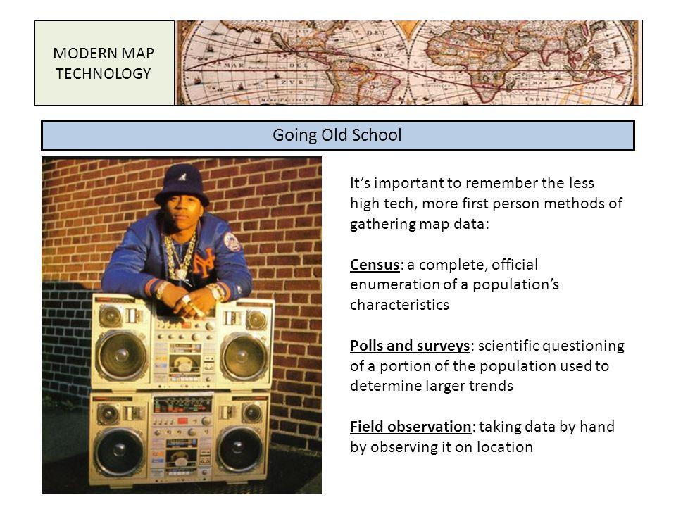 Going Old School MODERN MAP TECHNOLOGY