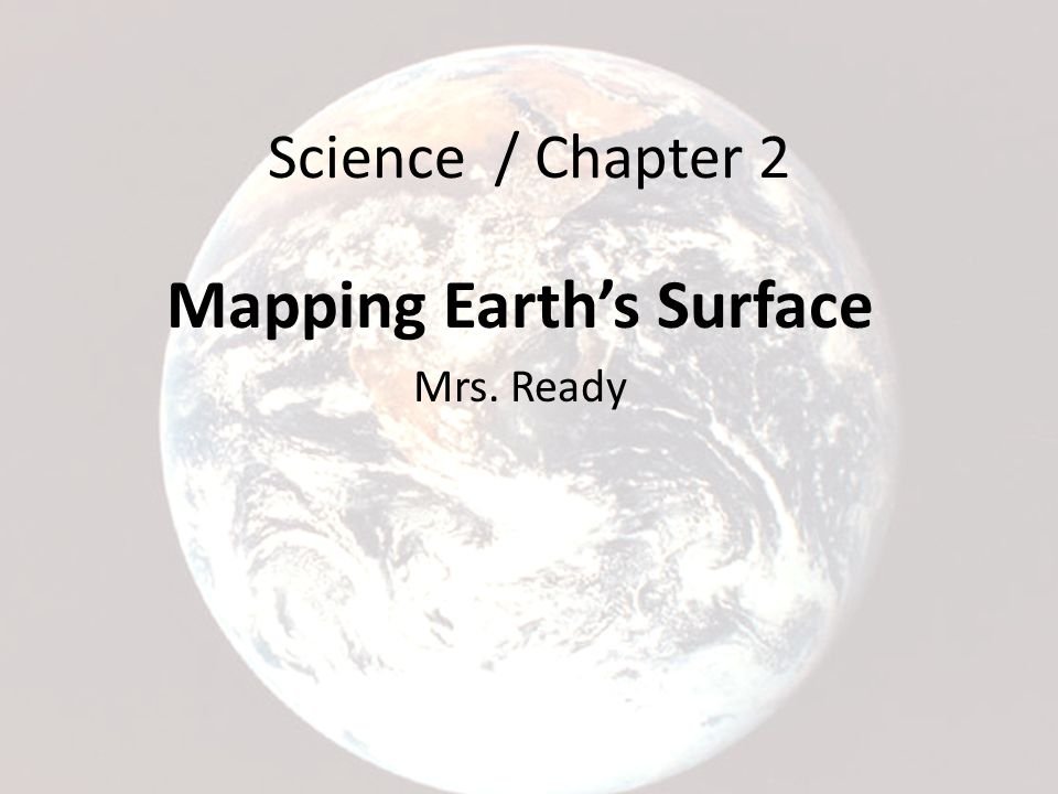 Mapping Earth's Surface Mrs. Ready
