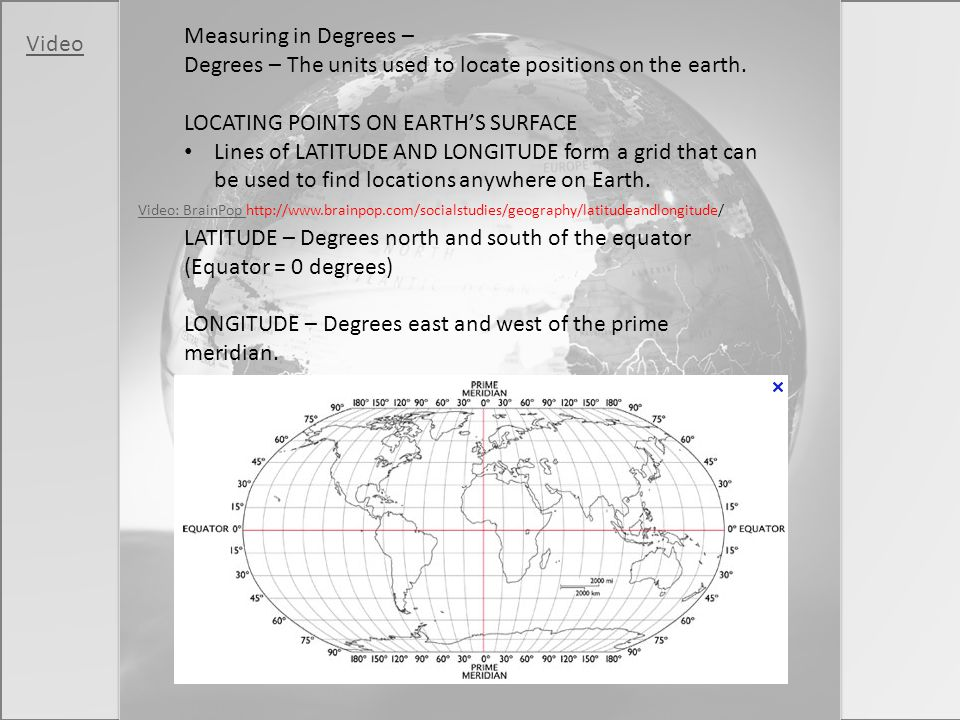 Degrees – The units used to locate positions on the earth.