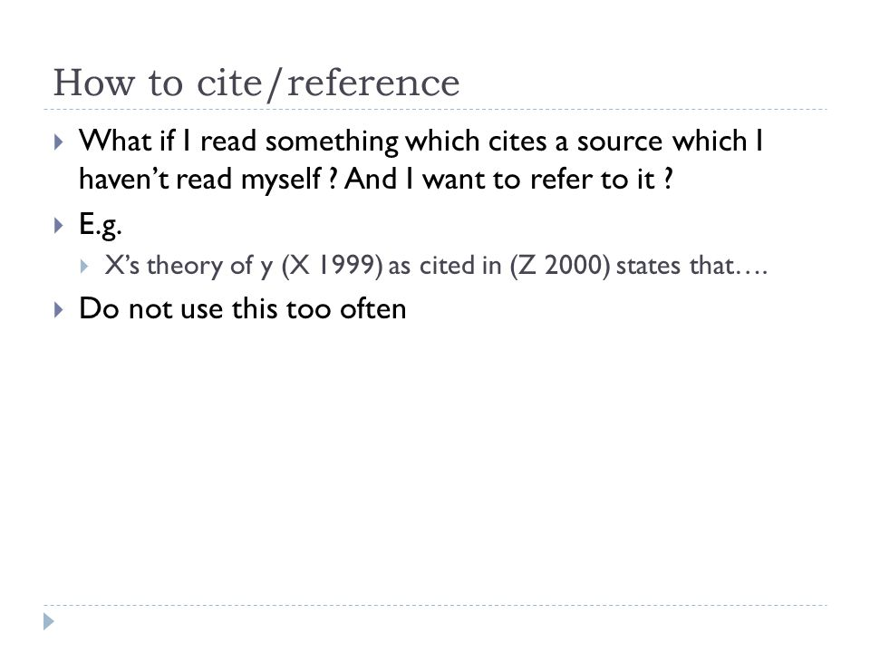 How to cite/reference What if I read something which cites a source which I haven't read myself And I want to refer to it