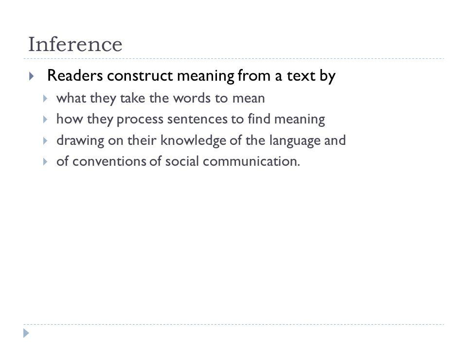 Inference Readers construct meaning from a text by