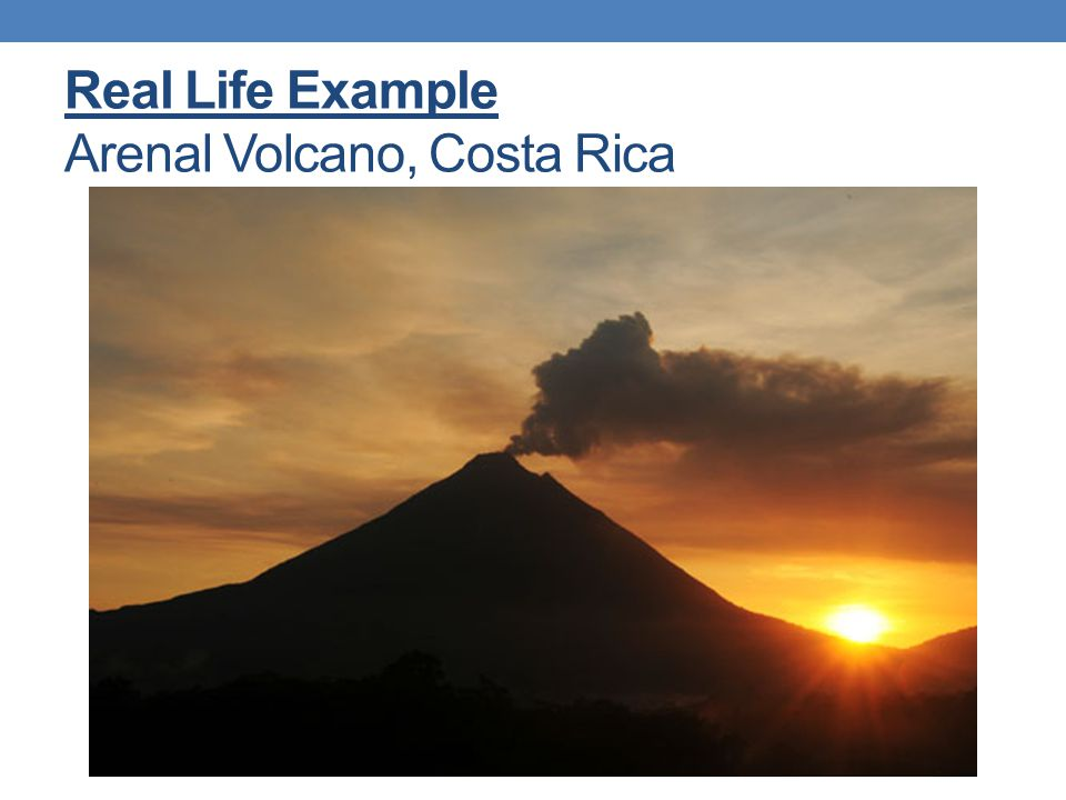 Real Life Example Arenal Volcano, Costa Rica