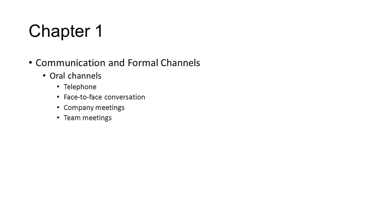 Chapter 1 Communication and Formal Channels Oral channels Telephone