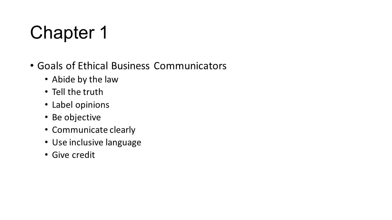 Chapter 1 Goals of Ethical Business Communicators Abide by the law