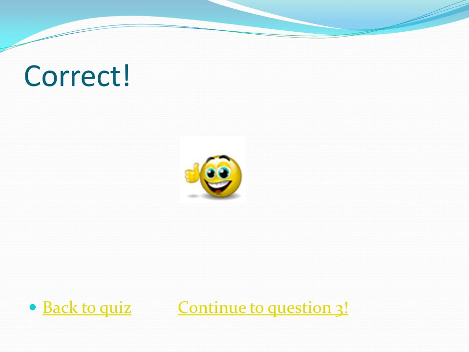 Correct! Back to quiz Continue to question 3!