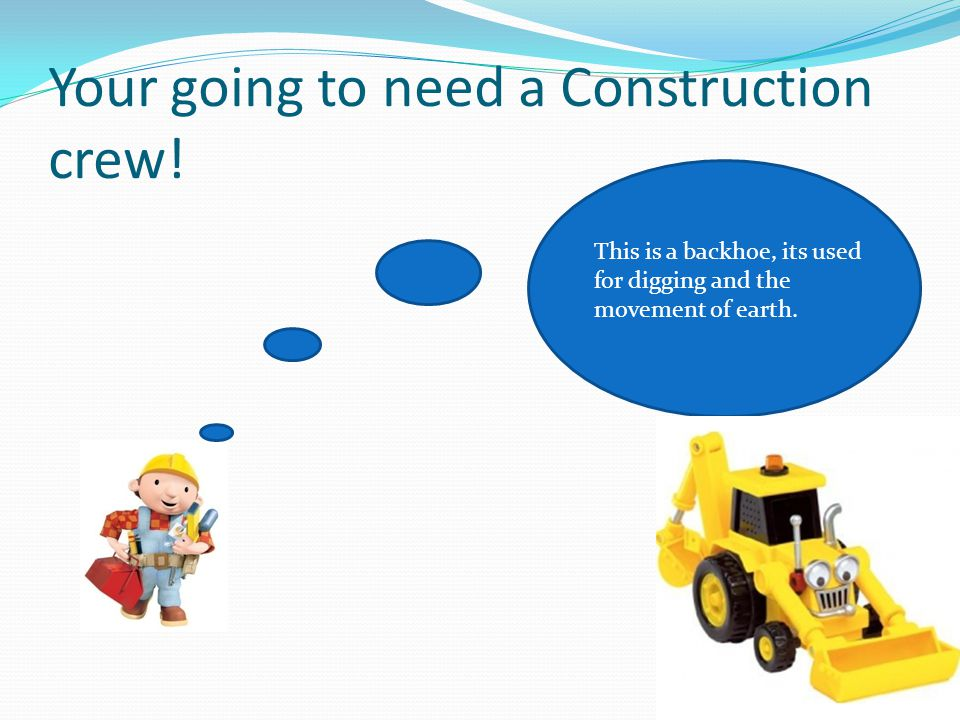 Your going to need a Construction crew!