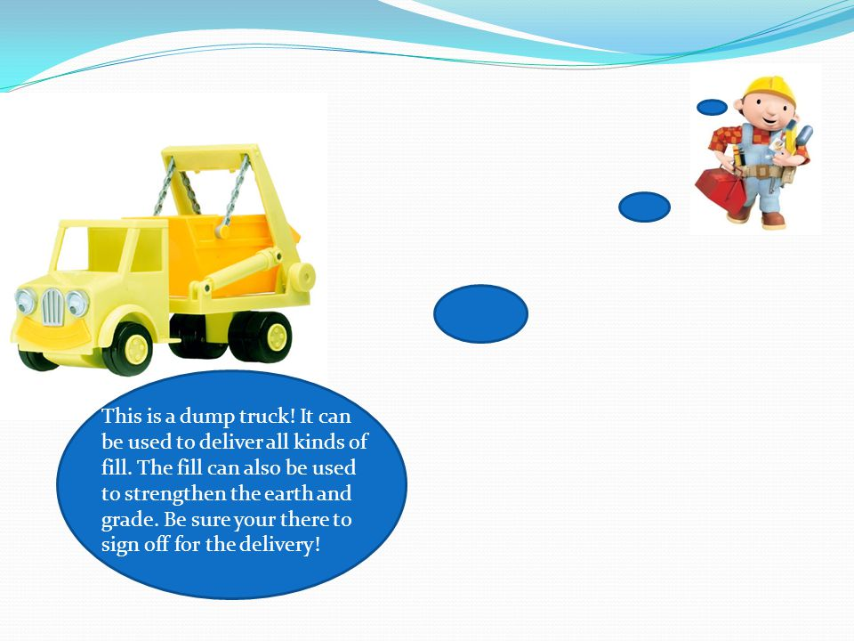 This is a dump truck. It can be used to deliver all kinds of fill