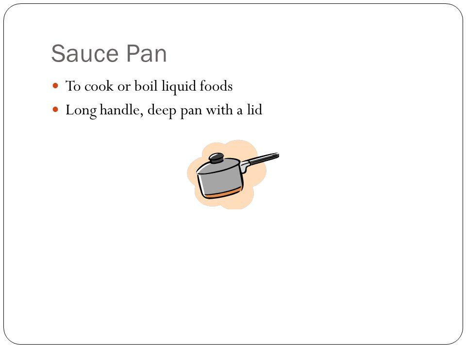 Sauce Pan To cook or boil liquid foods