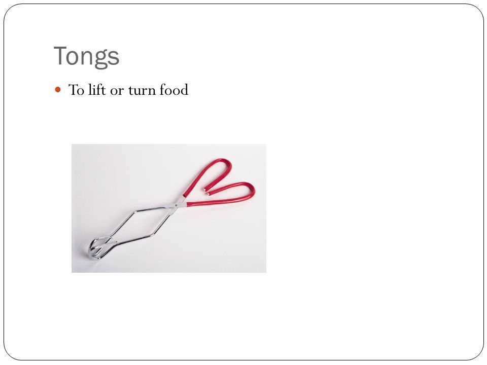 Tongs To lift or turn food
