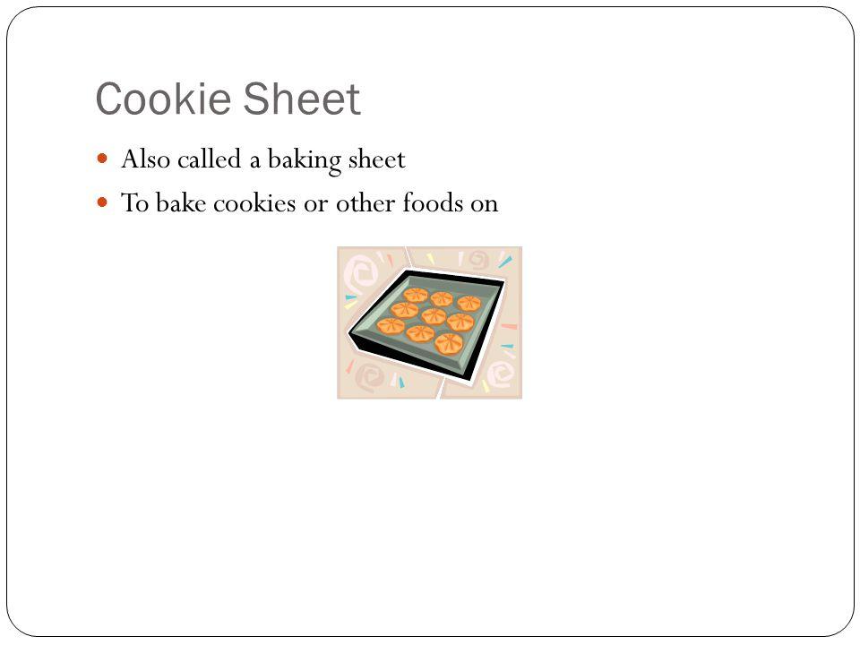 Cookie Sheet Also called a baking sheet