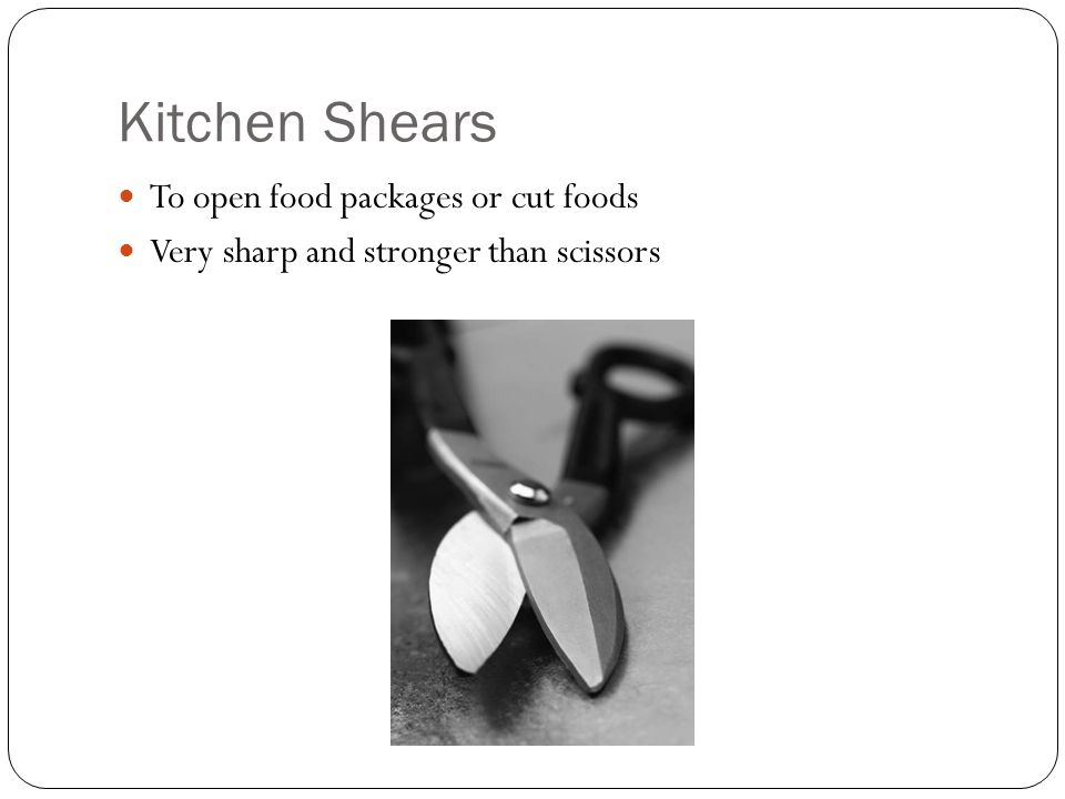 Kitchen Shears To open food packages or cut foods