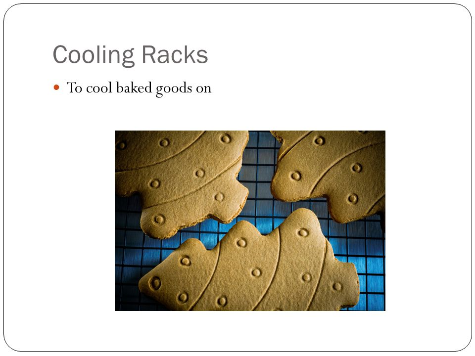 Cooling Racks To cool baked goods on