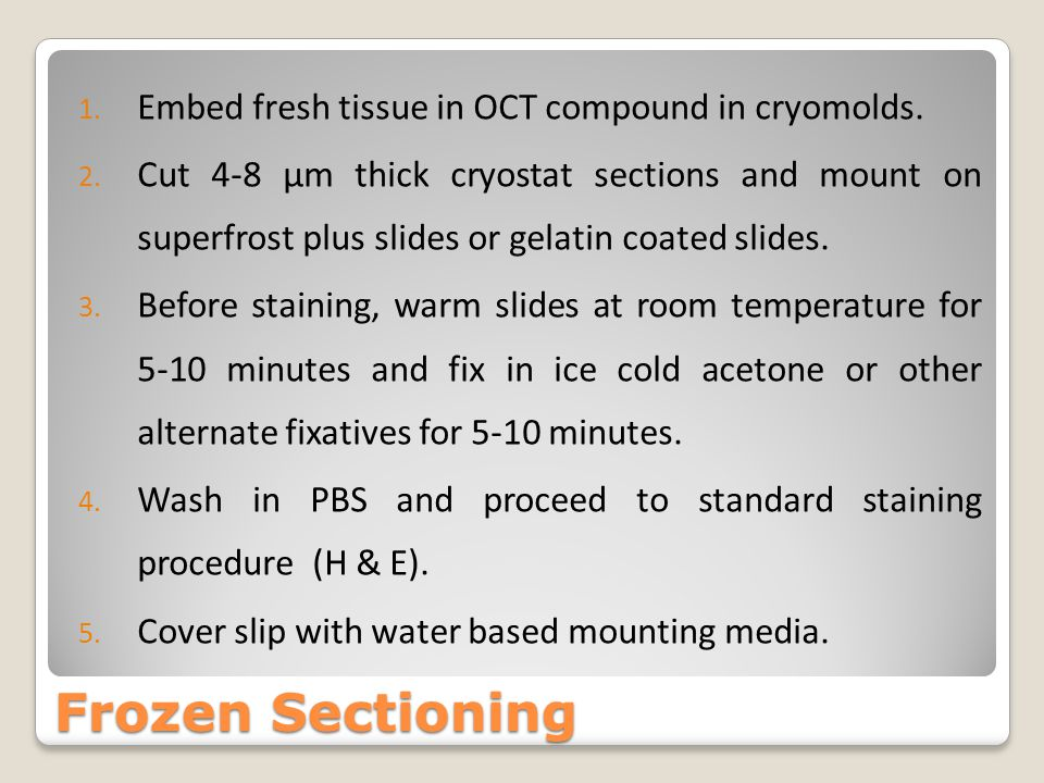 Frozen Sectioning Embed fresh tissue in OCT compound in cryomolds.