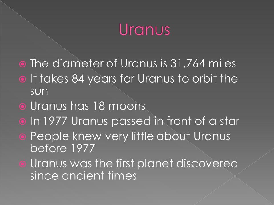 Uranus The diameter of Uranus is 31,764 miles