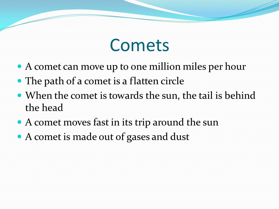 Comets A comet can move up to one million miles per hour