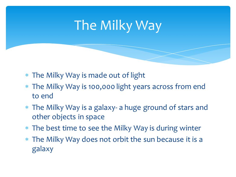 The Milky Way The Milky Way is made out of light