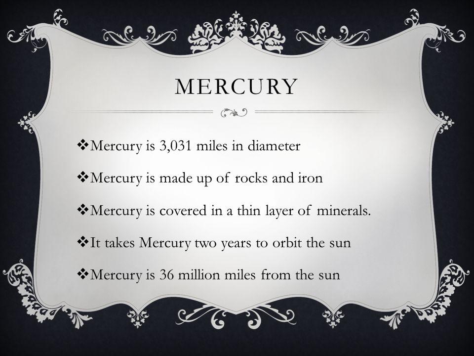 Mercury Mercury is 3,031 miles in diameter