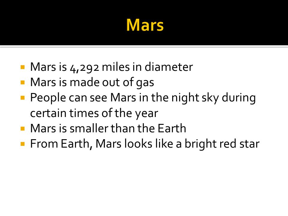 Mars Mars is 4,292 miles in diameter Mars is made out of gas