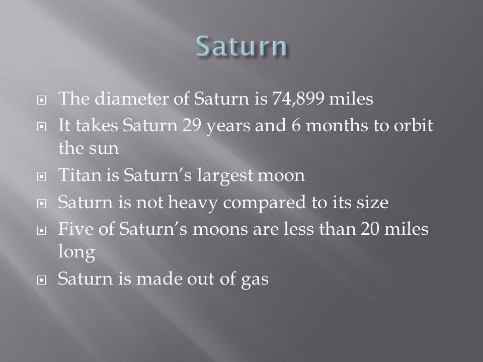 Saturn The diameter of Saturn is 74,899 miles
