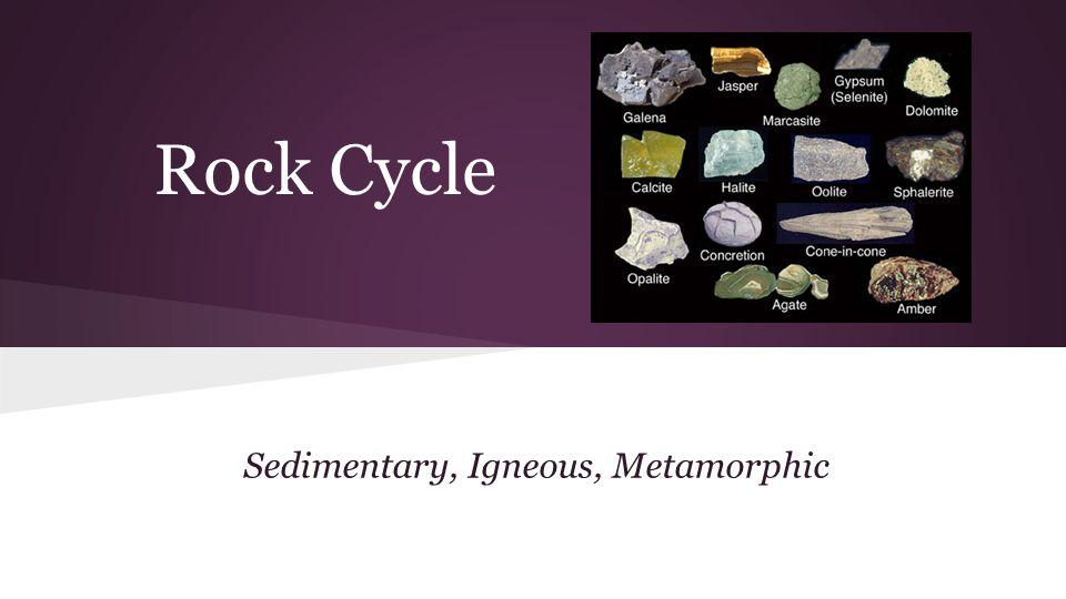 Sedimentary, Igneous, Metamorphic