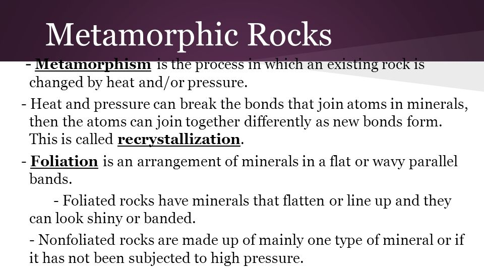 Metamorphic Rocks - Metamorphism is the process in which an existing rock is changed by heat and/or pressure.