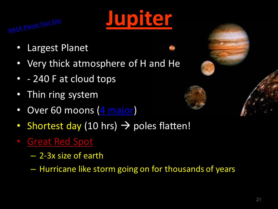 Jupiter Largest Planet Very thick atmosphere of H and He