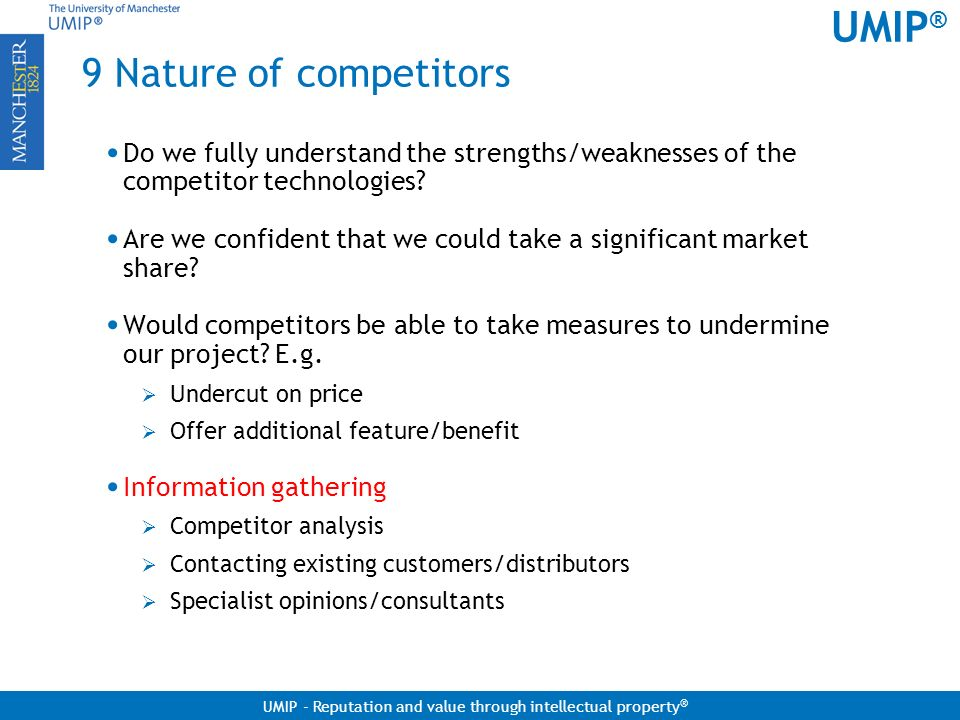 9 Nature of competitors Do we fully understand the strengths/weaknesses of the competitor technologies