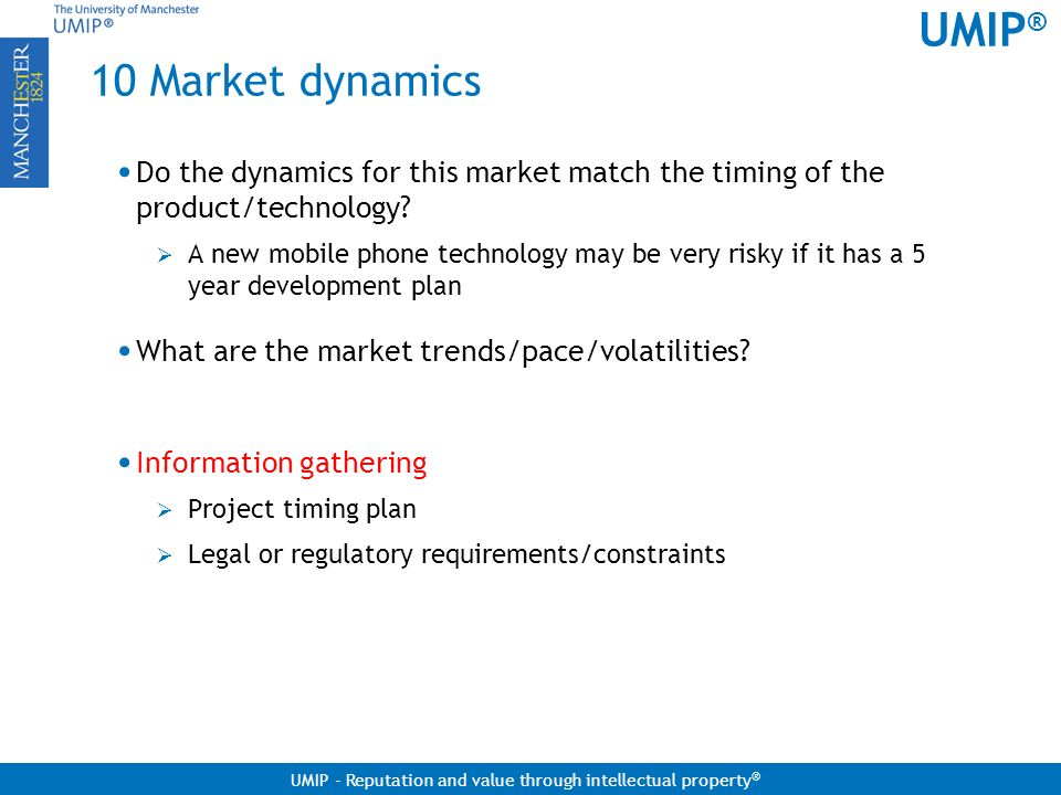 10 Market dynamics Do the dynamics for this market match the timing of the product/technology