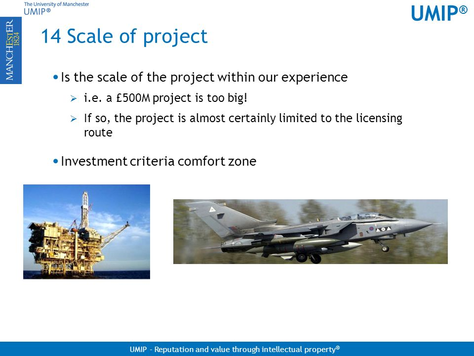 14 Scale of project Is the scale of the project within our experience