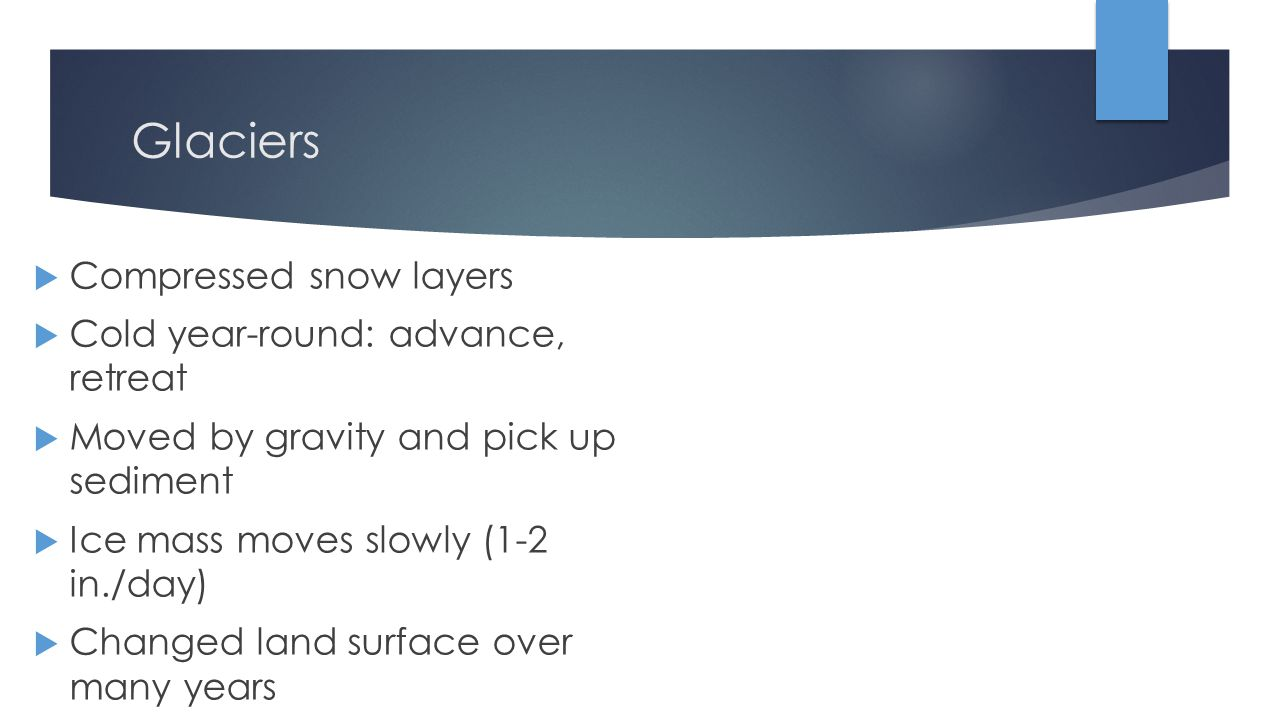 Glaciers Compressed snow layers Cold year-round: advance, retreat
