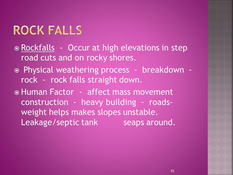 Rock Falls Rockfalls - Occur at high elevations in step road cuts and on rocky shores.